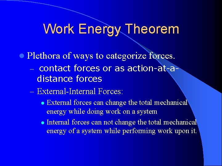 Work Energy Theorem l Plethora of ways to categorize forces. – contact forces or