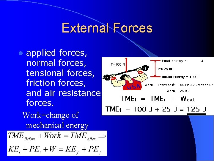External Forces applied forces, normal forces, tensional forces, friction forces, and air resistance forces.