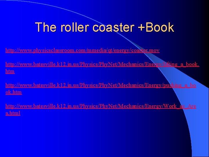 The roller coaster +Book http: //www. physicsclassroom. com/mmedia/qt/energy/coaster. mov http: //www. batesville. k 12.