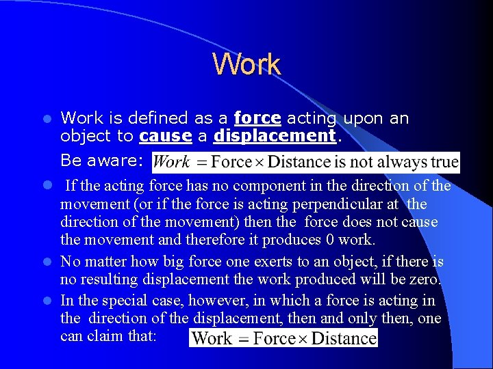 Work l Work is defined as a force acting upon an object to cause