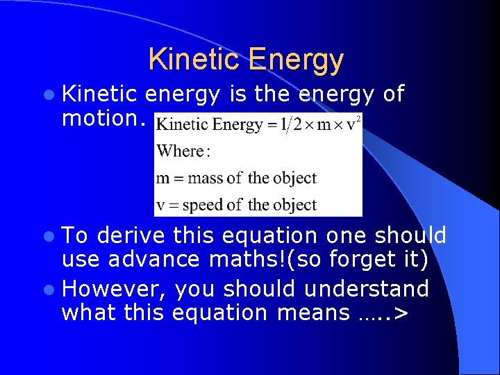 Kinetic Energy l Kinetic energy is the energy of motion. l To derive this