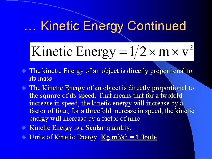 … Kinetic Energy Continued The kinetic Energy of an object is directly proportional to