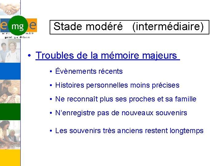 Stade modéré (intermédiaire) • Troubles de la mémoire majeurs • Évènements récents •