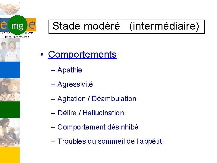 Stade modéré (intermédiaire) • Comportements – Apathie – Agressivité – Agitation / Déambulation