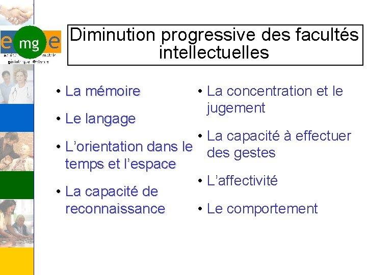 Diminution progressive des facultés intellectuelles • La mémoire • Le langage • La concentration