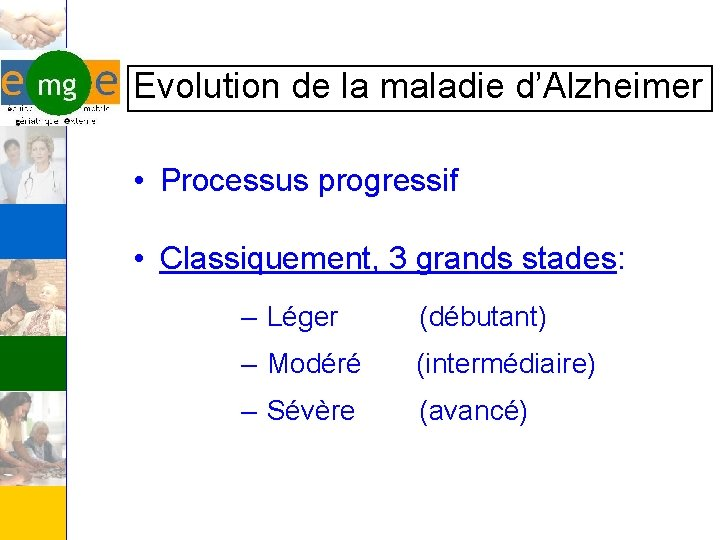 Evolution de la maladie d'Alzheimer • Processus progressif • Classiquement, 3 grands stades: –