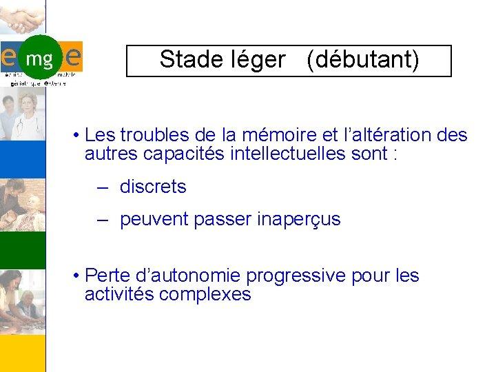 Stade léger (débutant) • Les troubles de la mémoire et l'altération des autres capacités