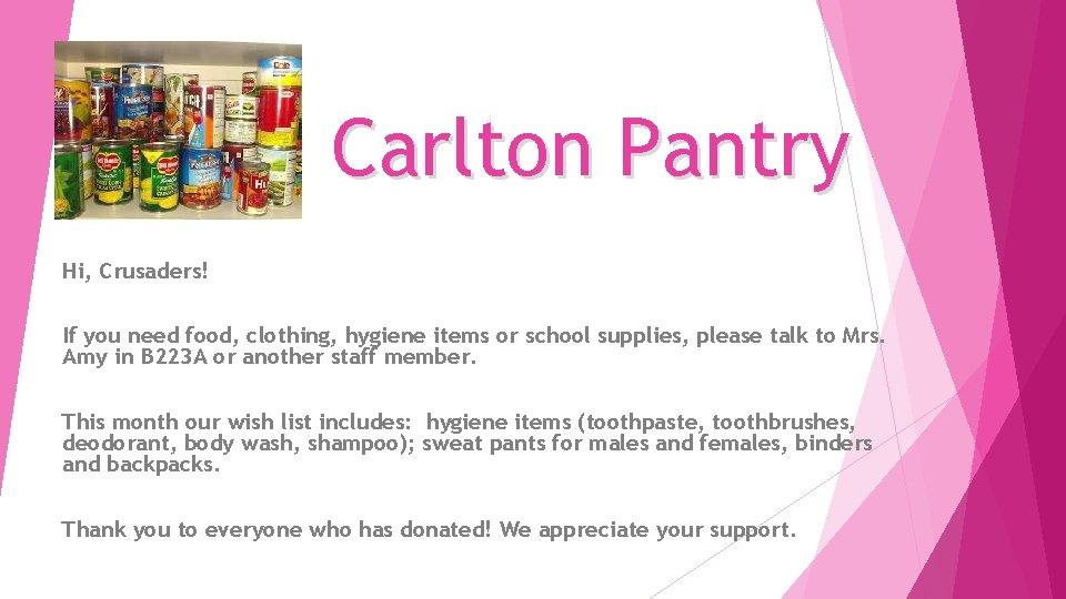 Carlton Pantry Hi, Crusaders! If you need food, clothing, hygiene items or school supplies,