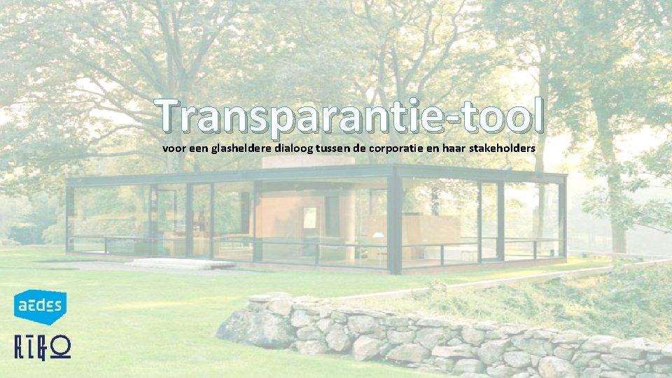 Transparantie-tool voor een glasheldere dialoog tussen de corporatie en haar stakeholders