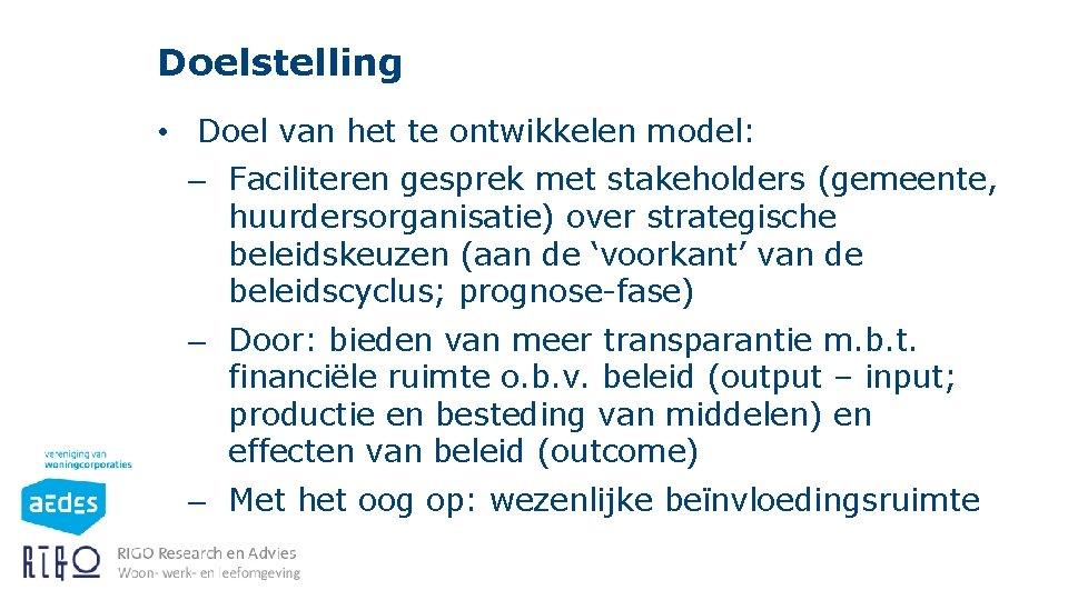 Doelstelling • Doel van het te ontwikkelen model: – Faciliteren gesprek met stakeholders (gemeente,