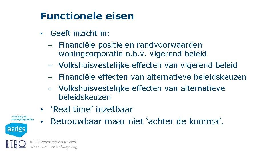 Functionele eisen • Geeft inzicht in: – Financiële positie en randvoorwaarden woningcorporatie o. b.