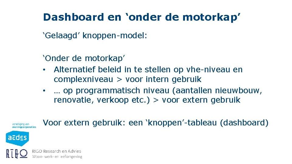 Dashboard en 'onder de motorkap' 'Gelaagd' knoppen-model: 'Onder de motorkap' • Alternatief beleid in