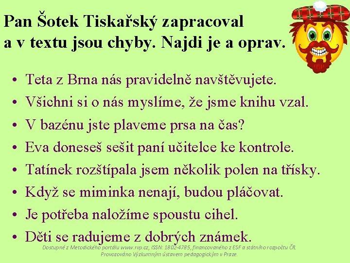 Pan Šotek Tiskařský zapracoval a v textu jsou chyby. Najdi je a oprav. •