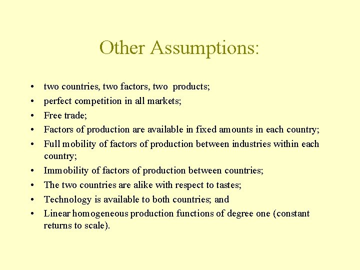 Other Assumptions: • • • two countries, two factors, two products; perfect competition in