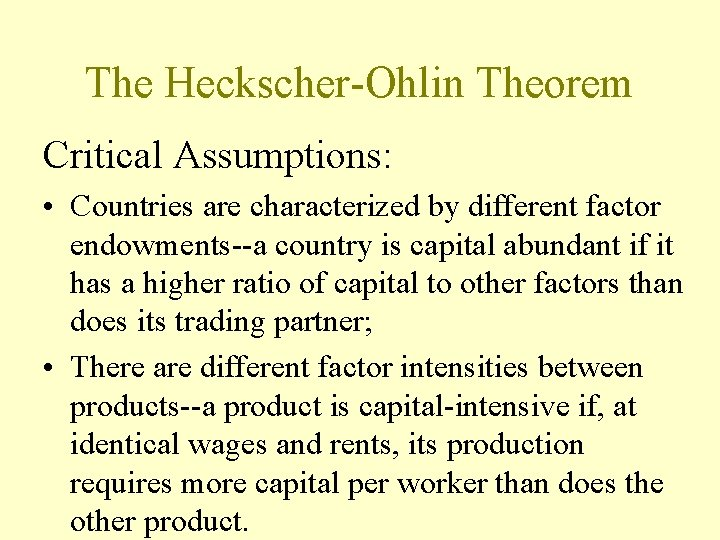 The Heckscher-Ohlin Theorem Critical Assumptions: • Countries are characterized by different factor endowments--a country
