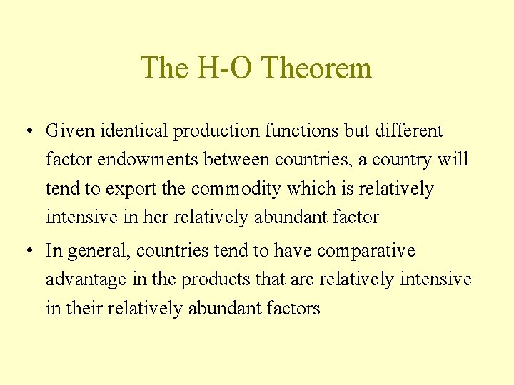 The H-O Theorem • Given identical production functions but different factor endowments between countries,