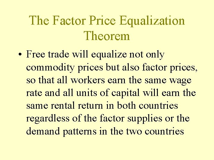 The Factor Price Equalization Theorem • Free trade will equalize not only commodity prices