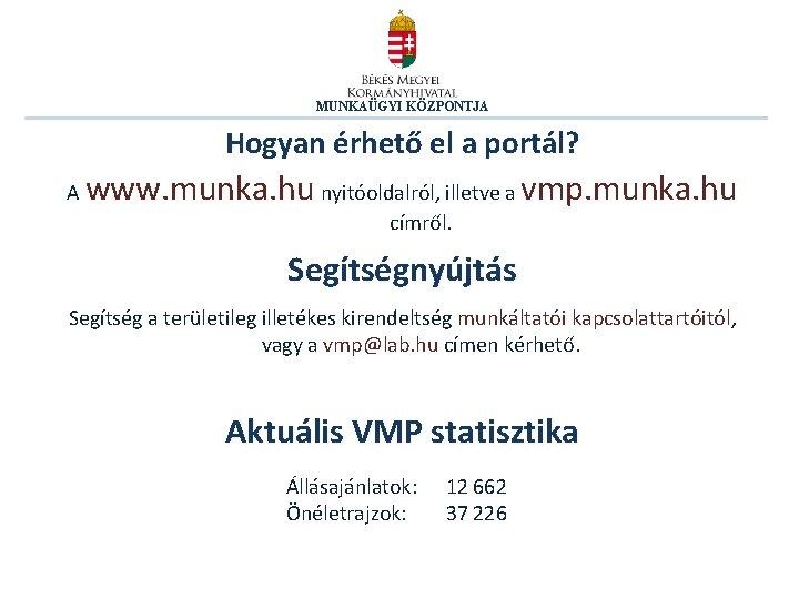 MUNKAÜGYI KÖZPONTJA Hogyan érhető el a portál? A www. munka. hu nyitóoldalról, illetve a