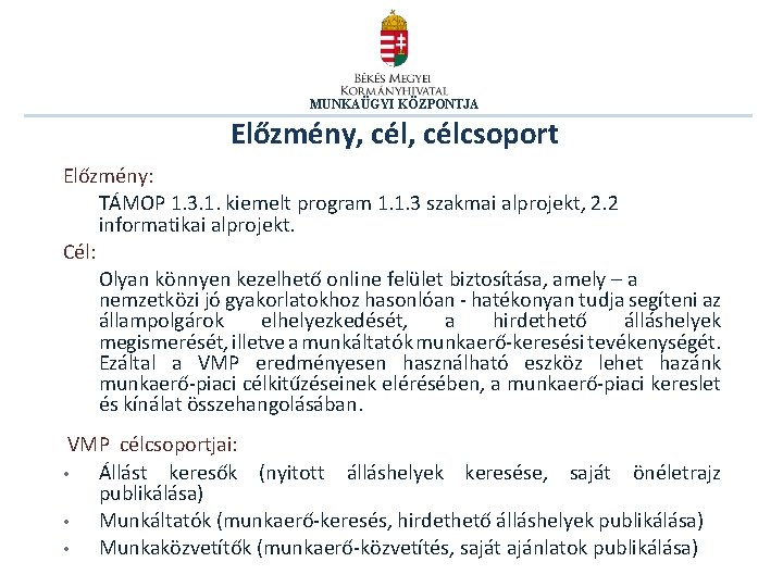 MUNKAÜGYI KÖZPONTJA Előzmény, célcsoport Előzmény: TÁMOP 1. 3. 1. kiemelt program 1. 1. 3