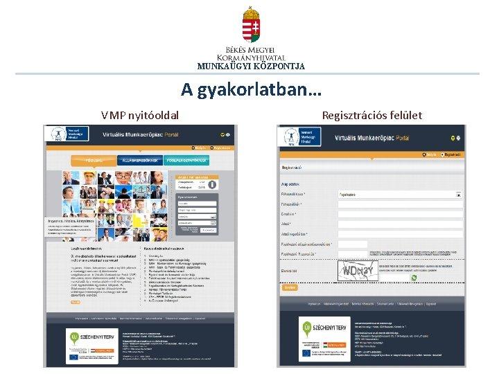 MUNKAÜGYI KÖZPONTJA A gyakorlatban… VMP nyitóoldal Regisztrációs felület