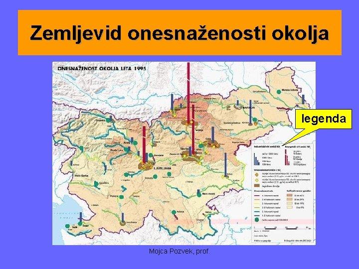 Zemljevid onesnaženosti okolja legenda Mojca Pozvek, prof.