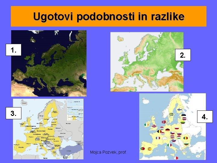 Ugotovi podobnosti in razlike 1. 2. 3. 4. Mojca Pozvek, prof.