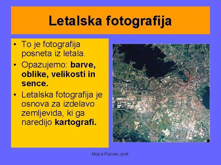Letalska fotografija • To je fotografija posneta iz letala. • Opazujemo: barve, oblike, velikosti