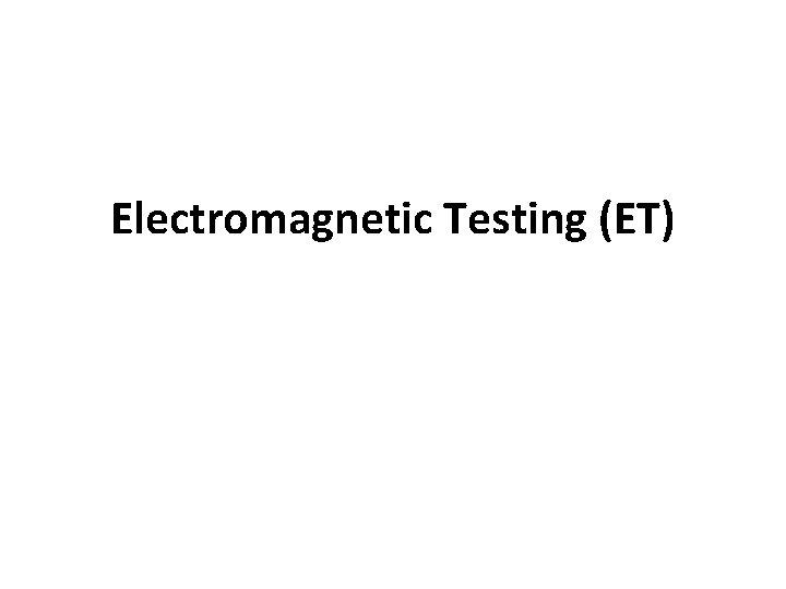 Electromagnetic Testing (ET)