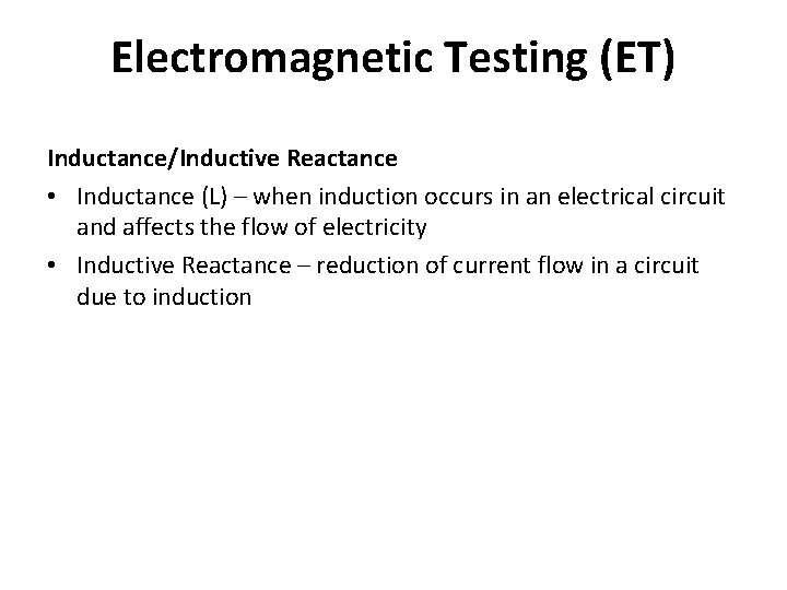 Electromagnetic Testing (ET) Inductance/Inductive Reactance • Inductance (L) – when induction occurs in an