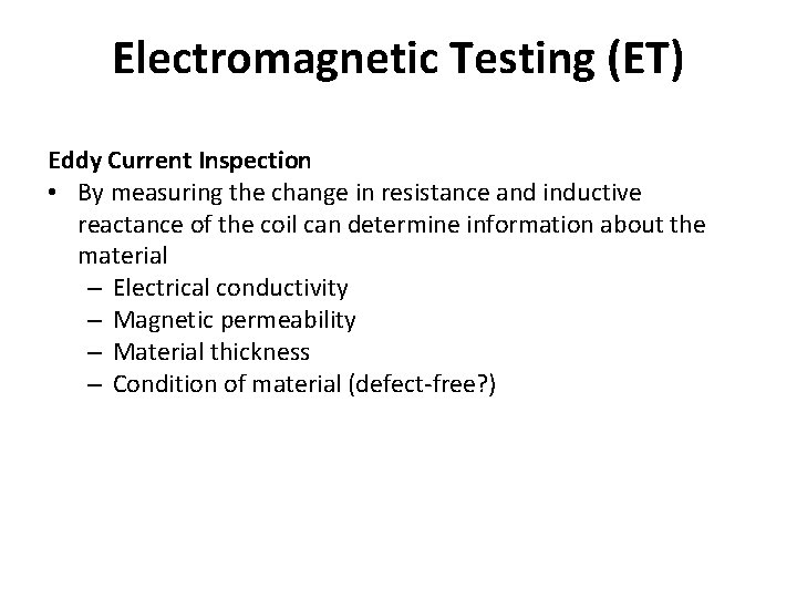 Electromagnetic Testing (ET) Eddy Current Inspection • By measuring the change in resistance and