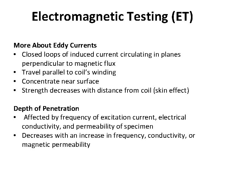 Electromagnetic Testing (ET) More About Eddy Currents • Closed loops of induced current circulating