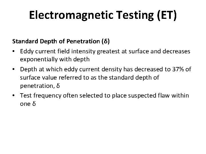 Electromagnetic Testing (ET) Standard Depth of Penetration (δ) • Eddy current field intensity greatest