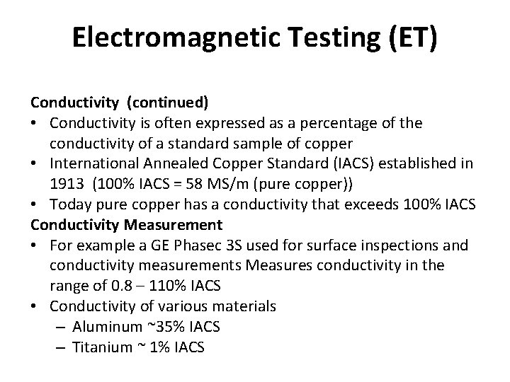 Electromagnetic Testing (ET) Conductivity (continued) • Conductivity is often expressed as a percentage of