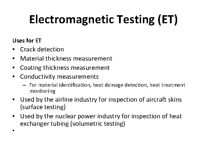 Electromagnetic Testing (ET) Uses for ET • • Crack detection Material thickness measurement Coating