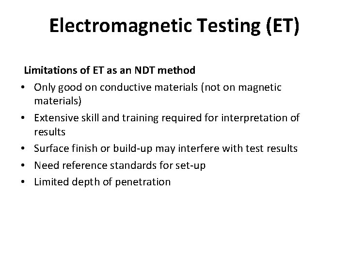Electromagnetic Testing (ET) Limitations of ET as an NDT method • Only good on