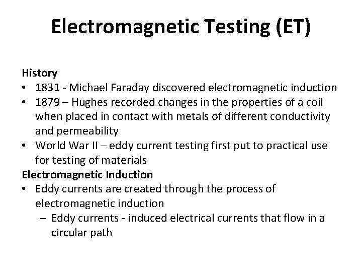 Electromagnetic Testing (ET) History • 1831 - Michael Faraday discovered electromagnetic induction • 1879