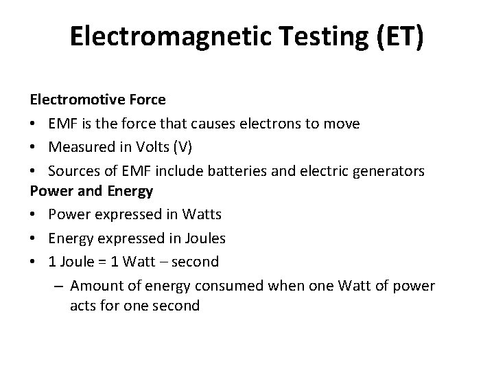 Electromagnetic Testing (ET) Electromotive Force • EMF is the force that causes electrons to