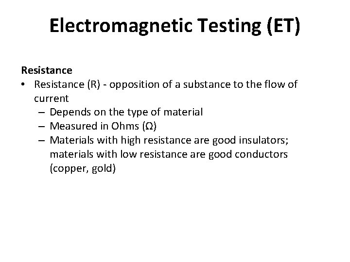 Electromagnetic Testing (ET) Resistance • Resistance (R) - opposition of a substance to the