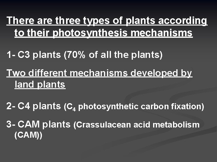 There are three types of plants according to their photosynthesis mechanisms 1 - C
