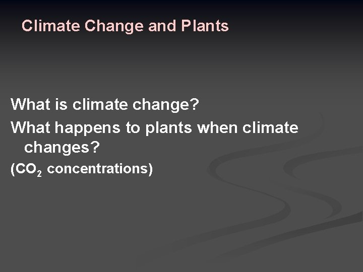 Climate Change and Plants What is climate change? What happens to plants when climate