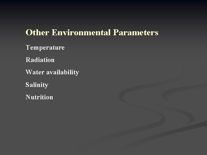 Other Environmental Parameters Temperature Radiation Water availability Salinity Nutrition