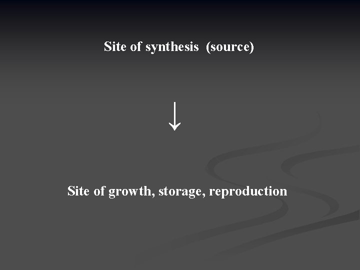 Site of synthesis (source) ↓ Site of growth, storage, reproduction