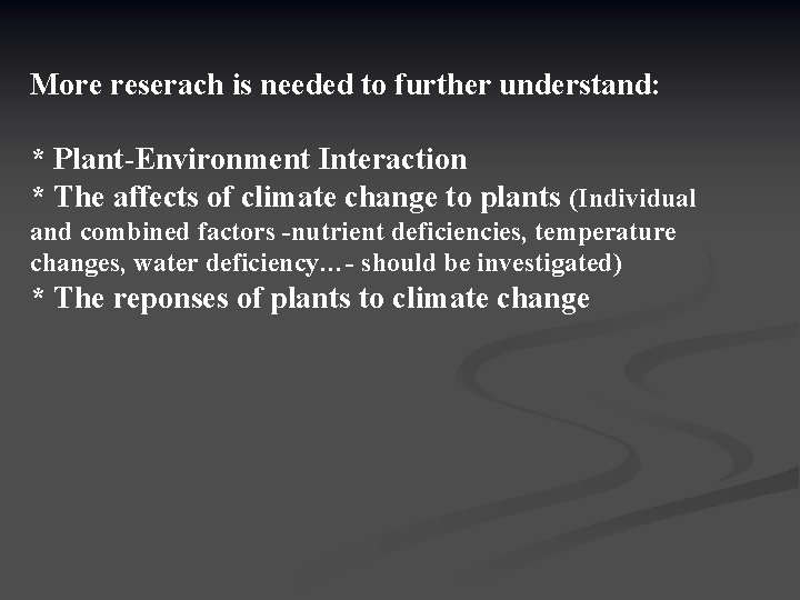 More reserach is needed to further understand: * Plant-Environment Interaction * The affects of
