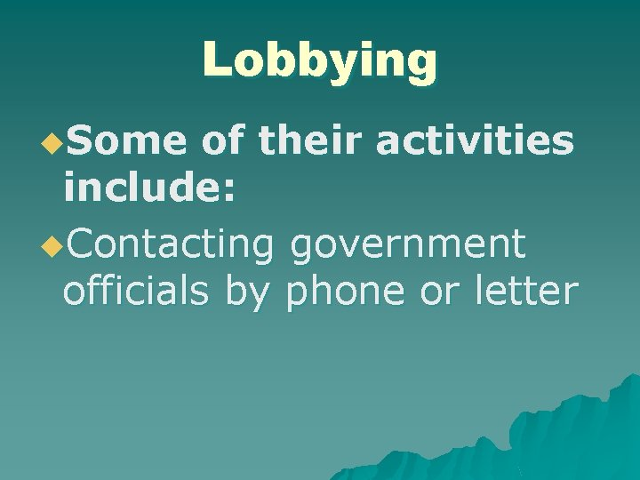 Lobbying u. Some of their activities include: u. Contacting government officials by phone or