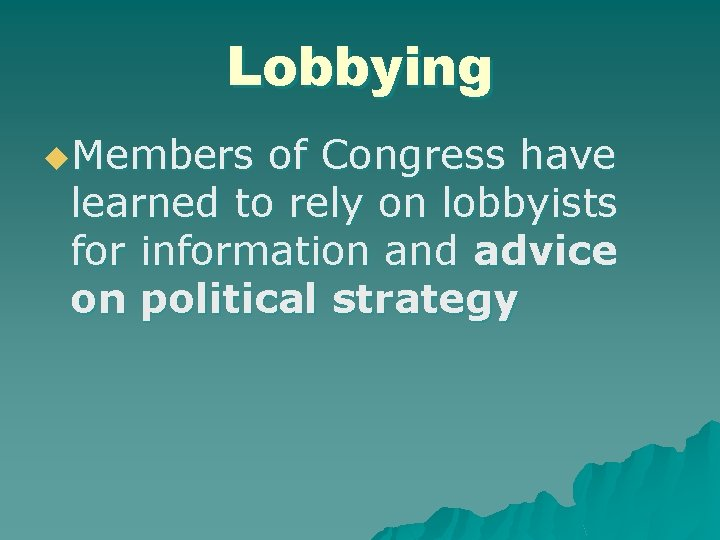 Lobbying u. Members of Congress have learned to rely on lobbyists for information and