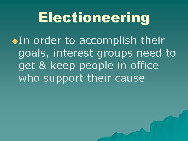 Electioneering u. In order to accomplish their goals, interest groups need to get &