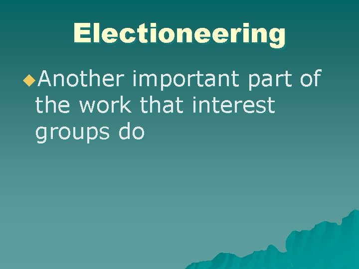Electioneering u. Another important part of the work that interest groups do