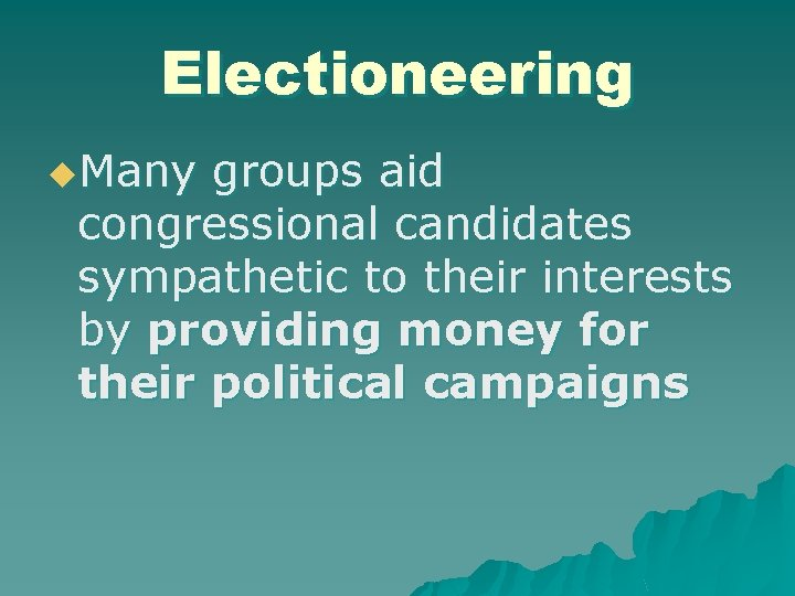Electioneering u. Many groups aid congressional candidates sympathetic to their interests by providing money