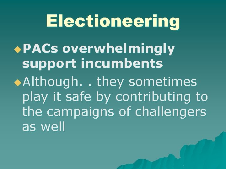 Electioneering u. PACs overwhelmingly support incumbents u. Although. . they sometimes play it safe