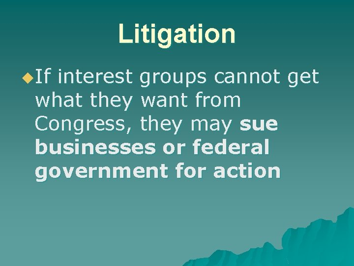 Litigation u. If interest groups cannot get what they want from Congress, they may